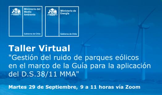 """Taller virtual """"Gestión del ruido de parques eólicos en el marco de la Guía para la aplicación del D.S.38/11 MMA"""""""