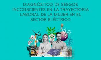 Resultados del primer estudio de sesgos inconscientes  en la trayectoria laboral de la mujer en el sector eléctrico