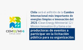 Chile será el anfitrión de la Cumbre Internacional más importante de energías limpias e innovación del 2021 (Clean Energy Ministerial 12 / Mission Innovation 6) y llama a productoras de eventos a participar en la licitación pública para su organización